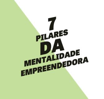 7 pilares da mentalidade empreendedora_1